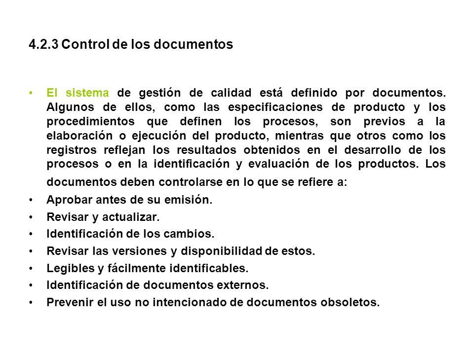 4.2.3 Control de los documentos El sistema de gestión de calidad está definido por documentos. Algunos de ellos, como las especificaciones de producto