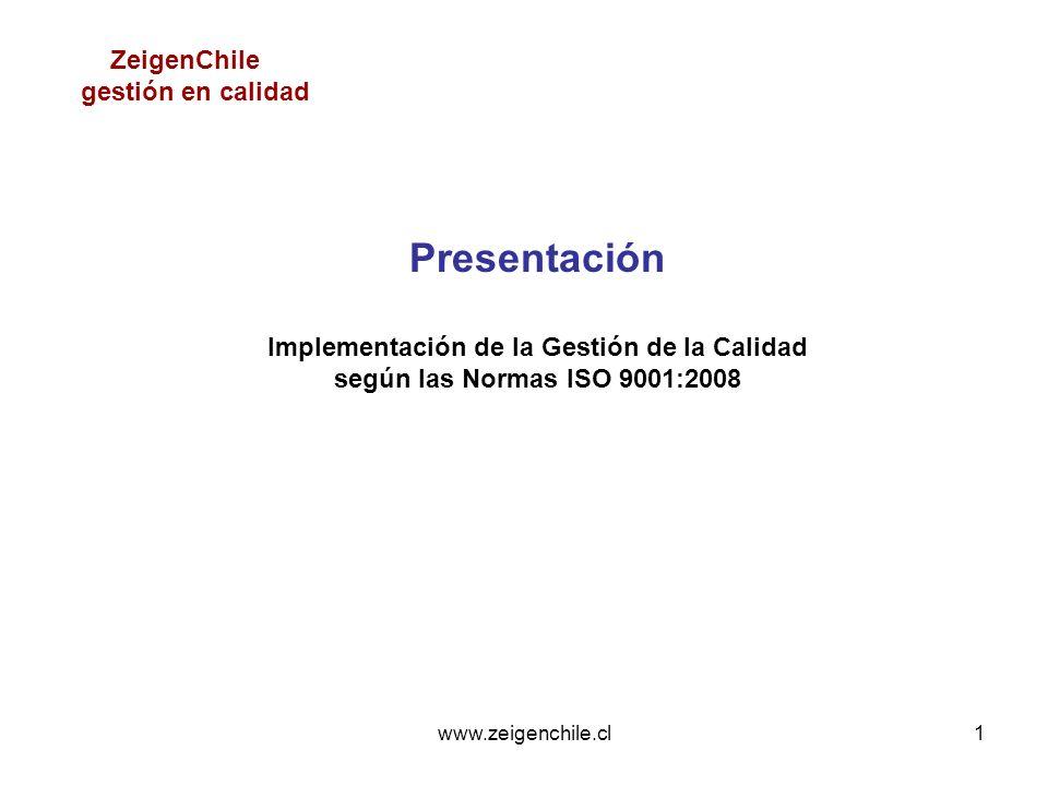 www.zeigenchile.cl1 Presentación Implementación de la Gestión de la Calidad según las Normas ISO 9001:2008 ZeigenChile gestión en calidad