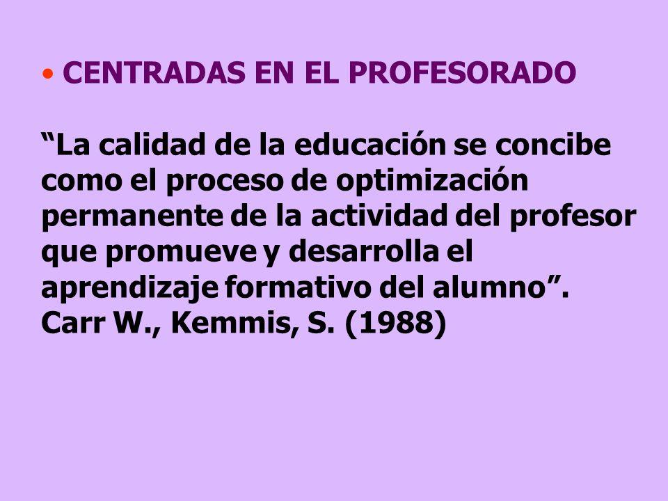 CENTRADAS EN EL PROFESORADO La calidad de la educación se concibe como el proceso de optimización permanente de la actividad del profesor que promueve