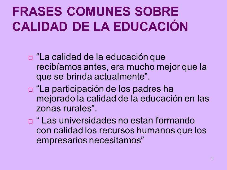 9 FRASES COMUNES SOBRE CALIDAD DE LA EDUCACIÓN La calidad de la educación que recibíamos antes, era mucho mejor que la que se brinda actualmente. La p