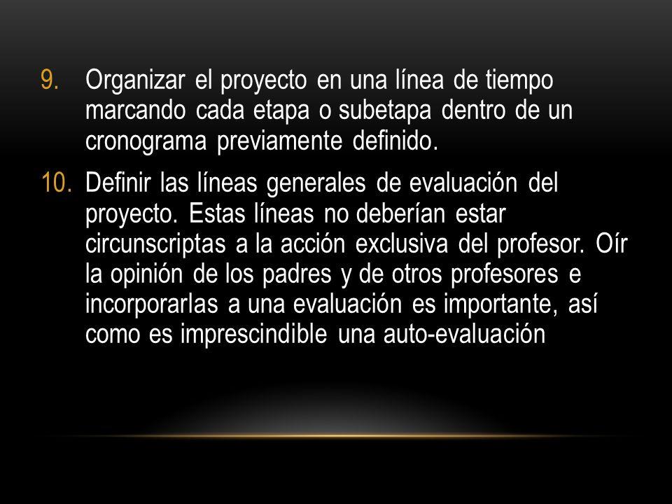 9.Organizar el proyecto en una línea de tiempo marcando cada etapa o subetapa dentro de un cronograma previamente definido. 10.Definir las líneas gene
