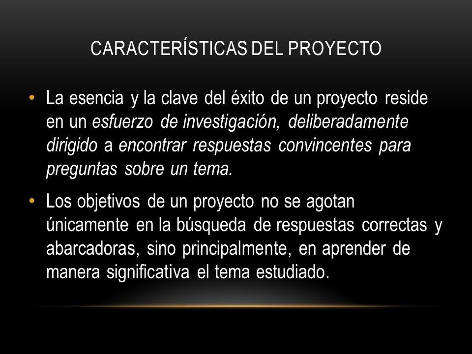 CARACTERÍSTICAS DEL PROYECTO La esencia y la clave del éxito de un proyecto reside en un esfuerzo de investigación, deliberadamente dirigido a encontr
