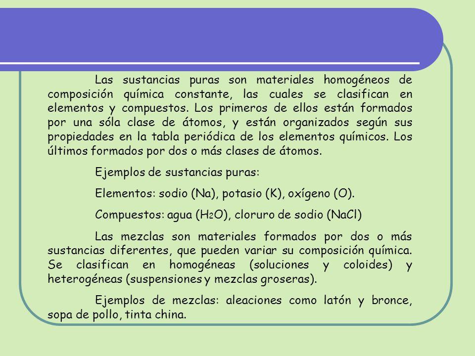 Las sustancias puras son materiales homogéneos de composición química constante, las cuales se clasifican en elementos y compuestos.