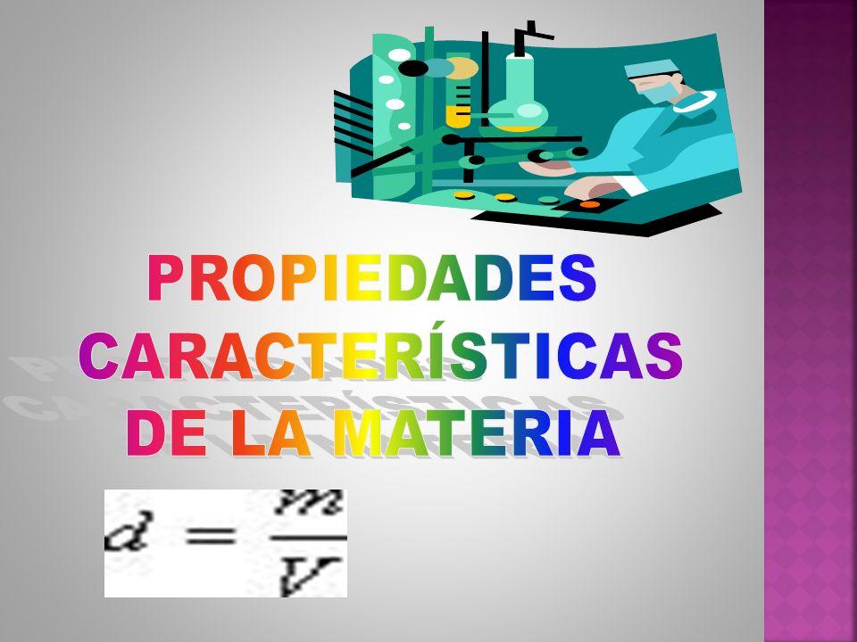 Las Propiedades Características de la materia, se definen como aquellas propiedades que sí permiten identificar exactamente un material y diferenciarlo de otro, porque no dependen de la cantidad de material analizado, sino de su naturaleza química.