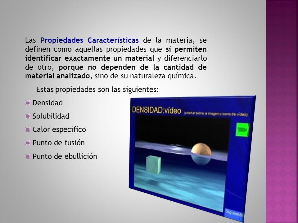Las Propiedades Características de la materia, se definen como aquellas propiedades que sí permiten identificar exactamente un material y diferenciarl