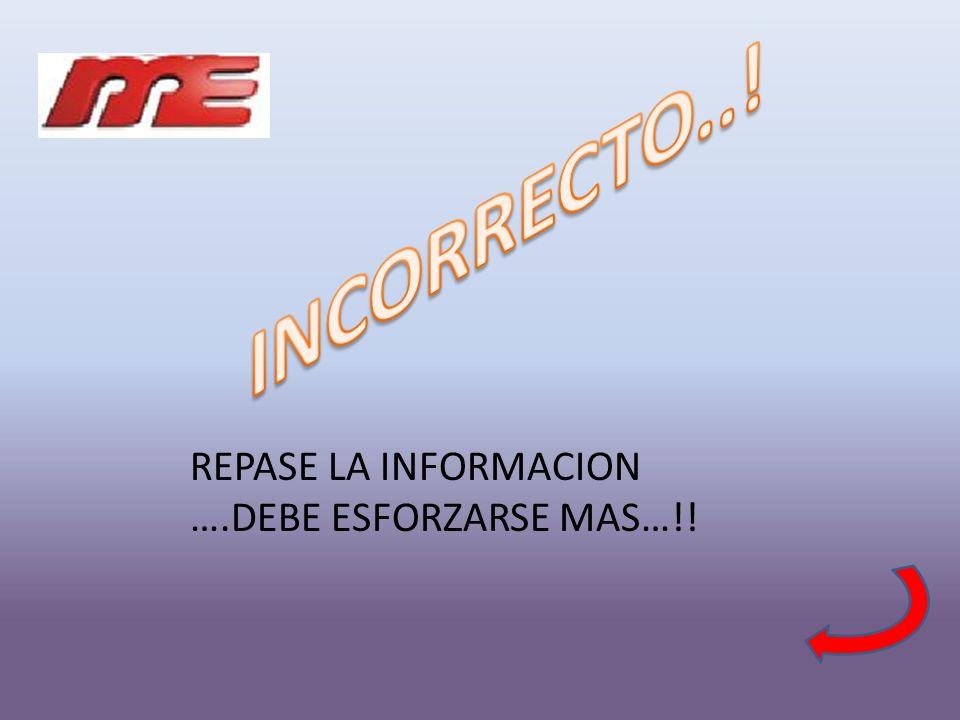 REPASE LA INFORMACION ….DEBE ESFORZARSE MAS…!!