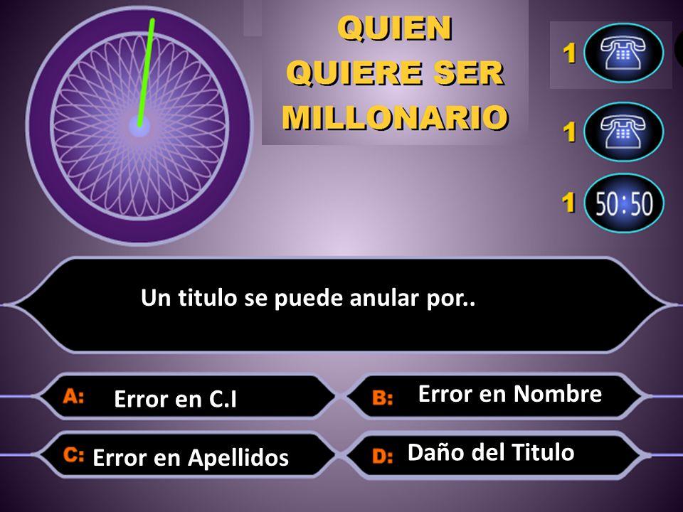 Un titulo se puede anular por.. Error en C.I Error en Nombre Error en Apellidos Daño del Titulo