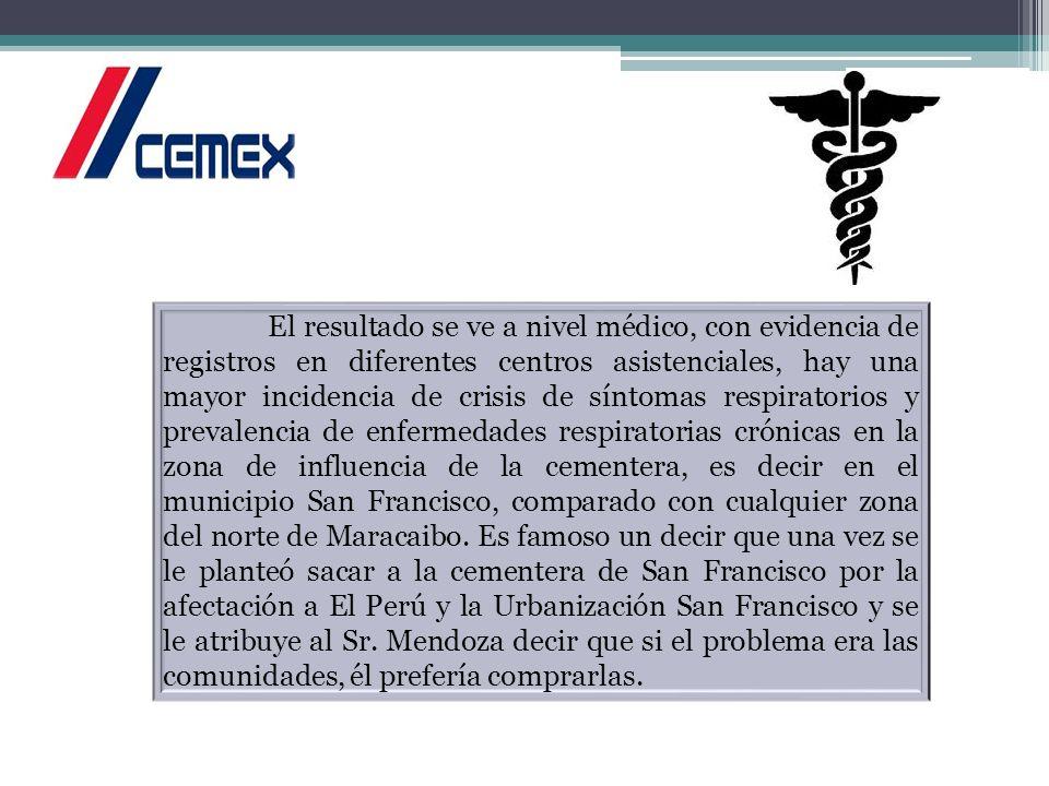 Por su parte; el alcalde de San Francisco, lejos de ayudar a los moradores de la zona de influencia de Vencemos Mara (posteriormente CEMEX Maracaibo),