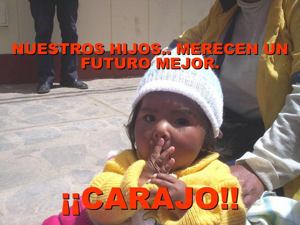 NUESTROS HIJOS.. MERECEN UN FUTURO MEJOR. NUESTROS HIJOS.. MERECEN UN FUTURO MEJOR. ¡¡CARAJO!!