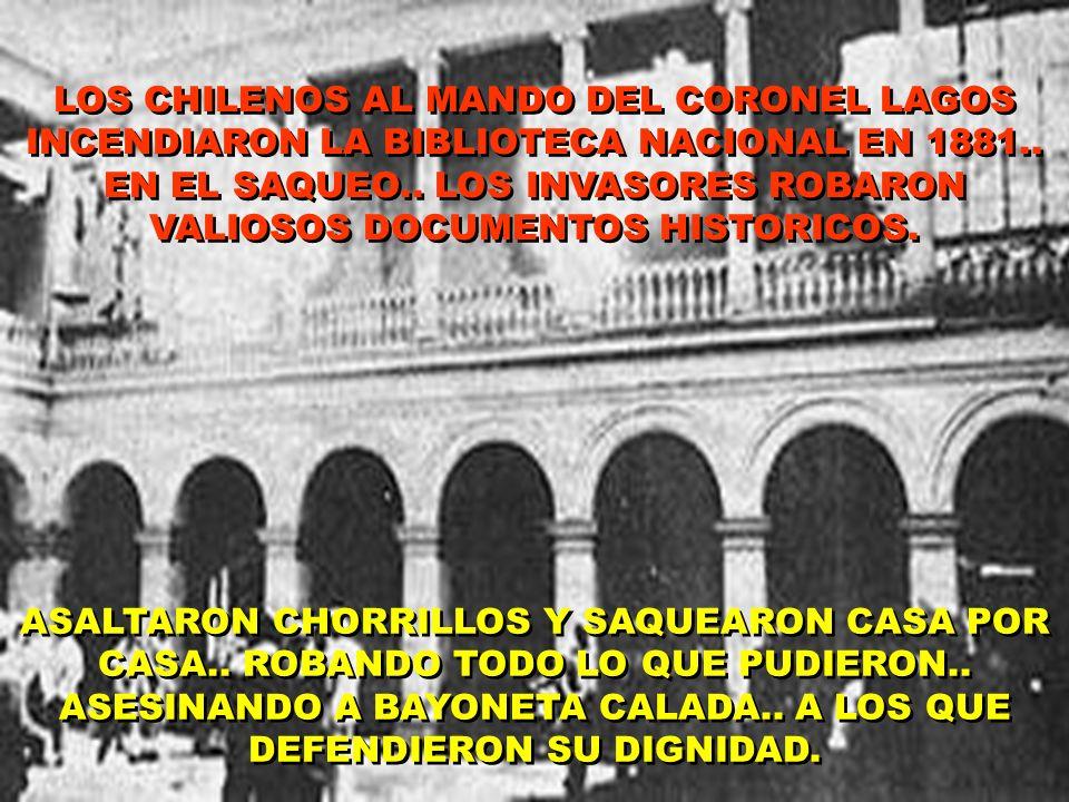 LOS CHILENOS AL MANDO DEL CORONEL LAGOS INCENDIARON LA BIBLIOTECA NACIONAL EN 1881..