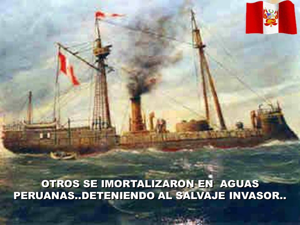 OTROS SE IMORTALIZARON EN AGUAS PERUANAS..DETENIENDO AL SALVAJE INVASOR..