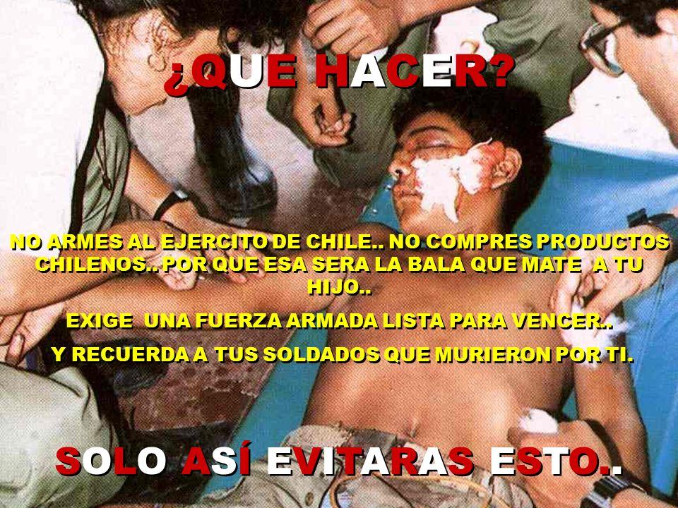 NO ARMES AL EJERCITO DE CHILE..NO COMPRES PRODUCTOS CHILENOS..