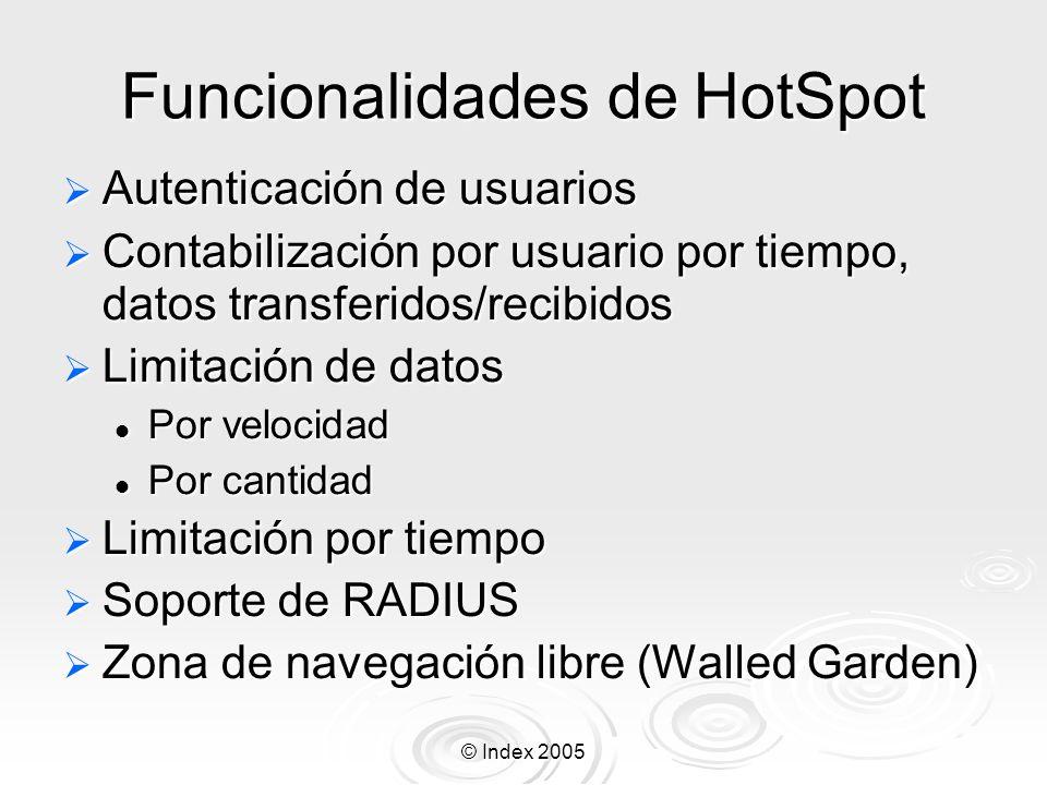 © Index 2005 Funcionalidades de HotSpot Autenticación de usuarios Autenticación de usuarios Contabilización por usuario por tiempo, datos transferidos