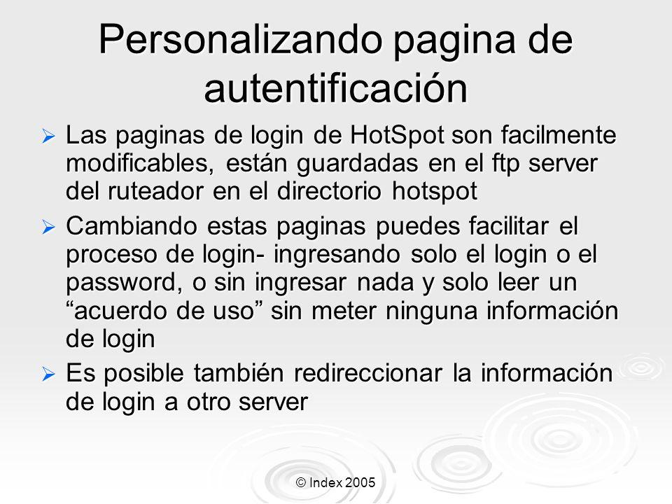 © Index 2005 Personalizando pagina de autentificación Las paginas de login de HotSpot son facilmente modificables, están guardadas en el ftp server de