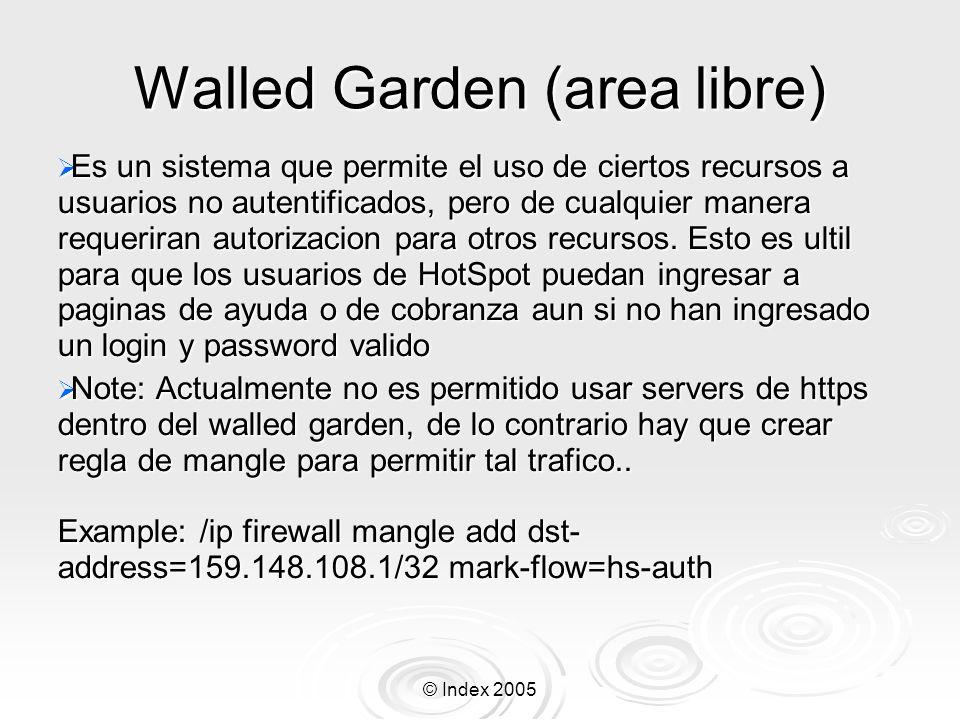 © Index 2005 Walled Garden (area libre) Es un sistema que permite el uso de ciertos recursos a usuarios no autentificados, pero de cualquier manera re