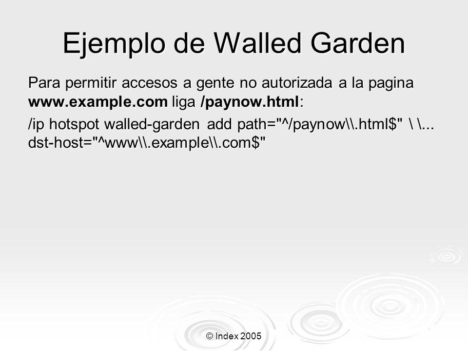 © Index 2005 Ejemplo de Walled Garden Para permitir accesos a gente no autorizada a la pagina www.example.com liga /paynow.html: /ip hotspot walled-ga