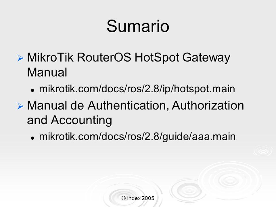 © Index 2005 Sumario MikroTik RouterOS HotSpot Gateway Manual MikroTik RouterOS HotSpot Gateway Manual mikrotik.com/docs/ros/2.8/ip/hotspot.main mikro