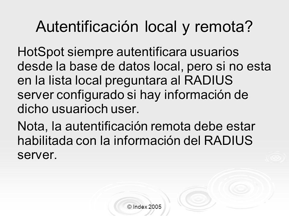 © Index 2005 Autentificación local y remota? HotSpot siempre autentificara usuarios desde la base de datos local, pero si no esta en la lista local pr