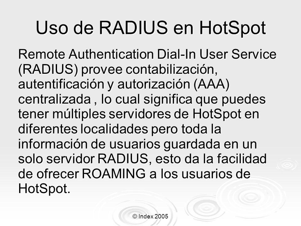 © Index 2005 Uso de RADIUS en HotSpot Remote Authentication Dial-In User Service (RADIUS) provee contabilización, autentificación y autorización (AAA)