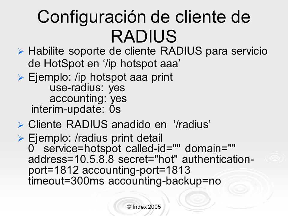 © Index 2005 Configuración de cliente de RADIUS Habilite soporte de cliente RADIUS para servicio de HotSpot en /ip hotspot aaa Habilite soporte de cli