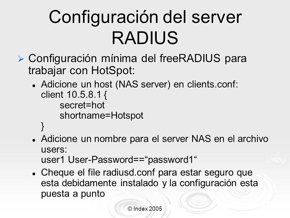 © Index 2005 Configuración del server RADIUS Configuración mínima del freeRADIUS para trabajar con HotSpot: Configuración mínima del freeRADIUS para t