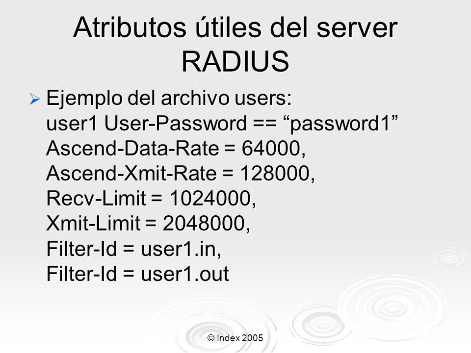 © Index 2005 Atributos útiles del server RADIUS Ejemplo del archivo users: user1 User-Password == password1 Ascend-Data-Rate = 64000, Ascend-Xmit-Rate