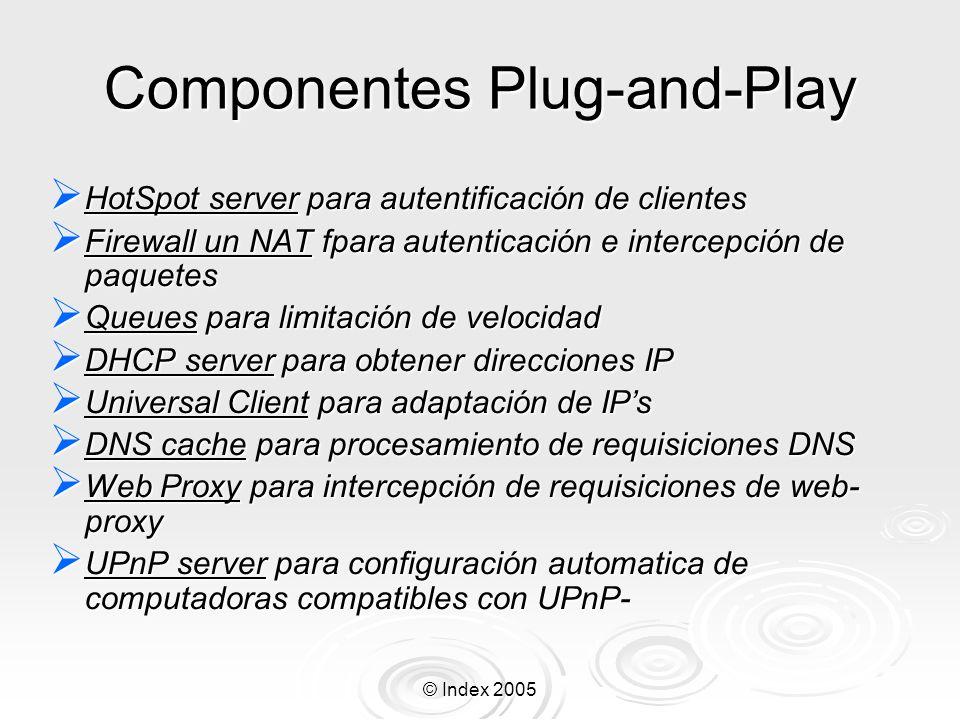 © Index 2005 Componentes Plug-and-Play HotSpot server para autentificación de clientes HotSpot server para autentificación de clientes Firewall un NAT
