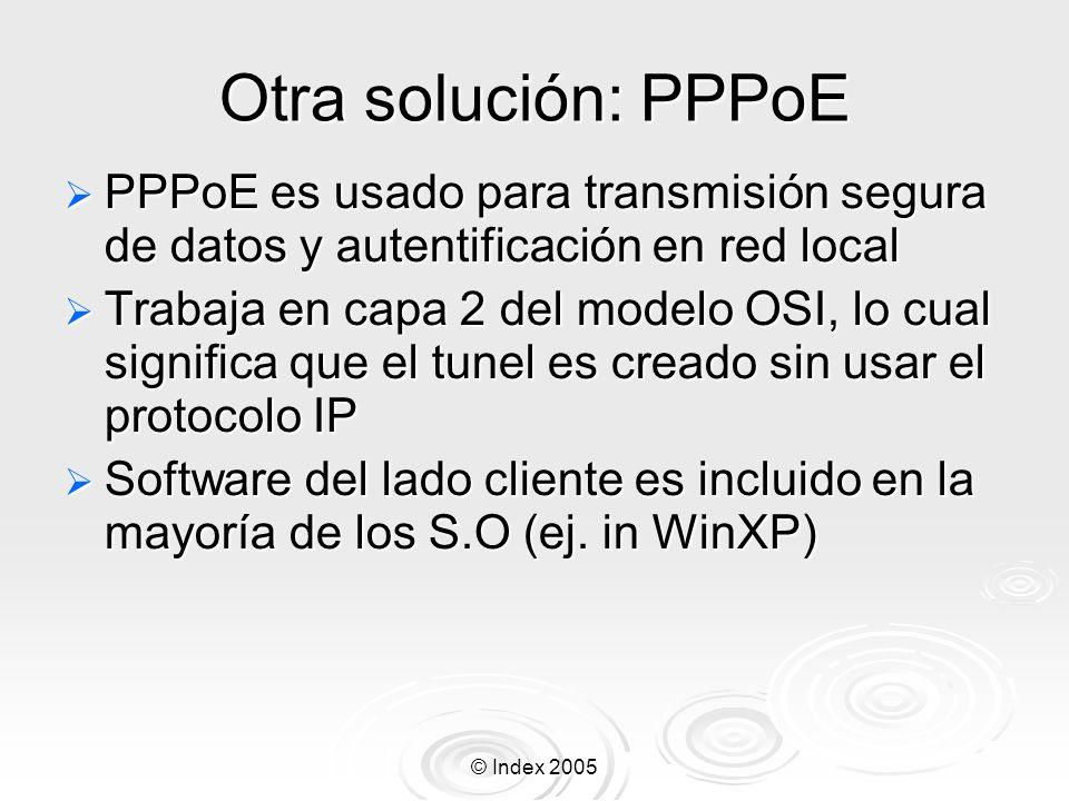 © Index 2005 Otra solución: PPPoE PPPoE es usado para transmisión segura de datos y autentificación en red local PPPoE es usado para transmisión segur