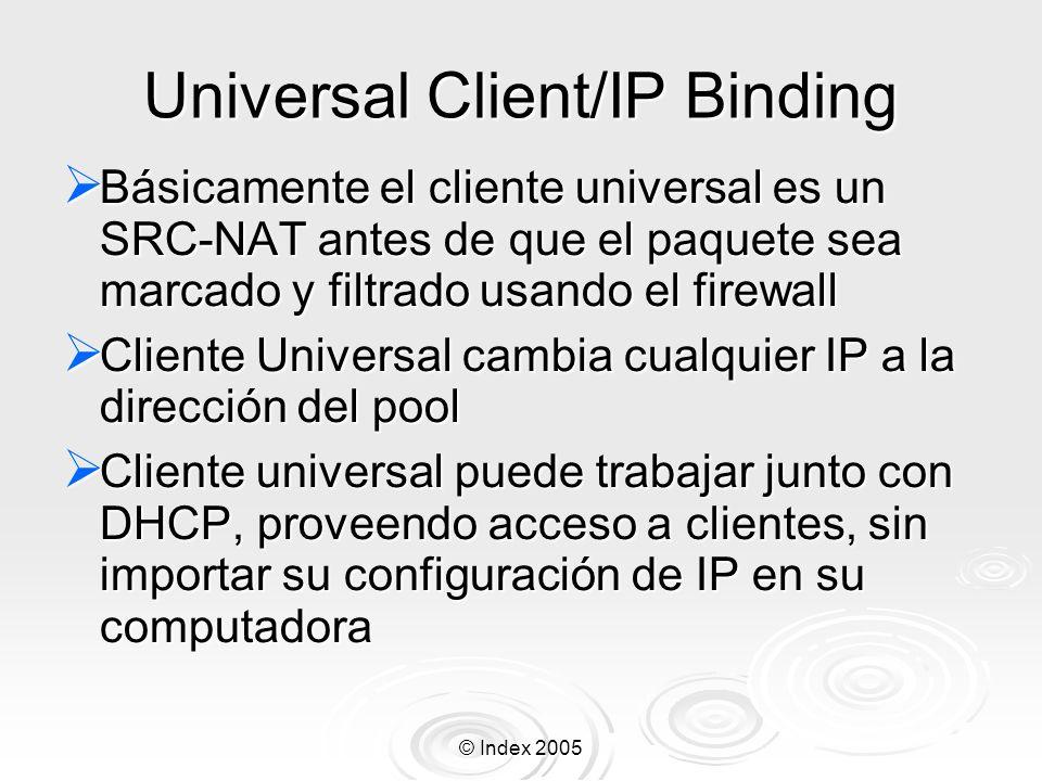 © Index 2005 Universal Client/IP Binding Básicamente el cliente universal es un SRC-NAT antes de que el paquete sea marcado y filtrado usando el firew