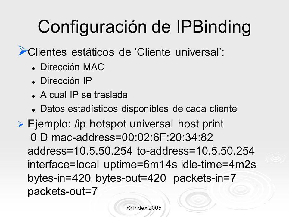 © Index 2005 Configuración de IPBinding Clientes estáticos de Cliente universal: Clientes estáticos de Cliente universal: Dirección MAC Dirección MAC