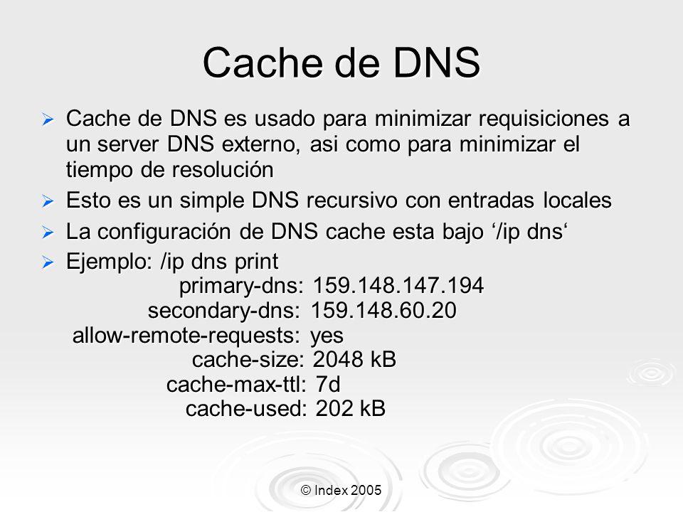 © Index 2005 Cache de DNS Cache de DNS es usado para minimizar requisiciones a un server DNS externo, asi como para minimizar el tiempo de resolución