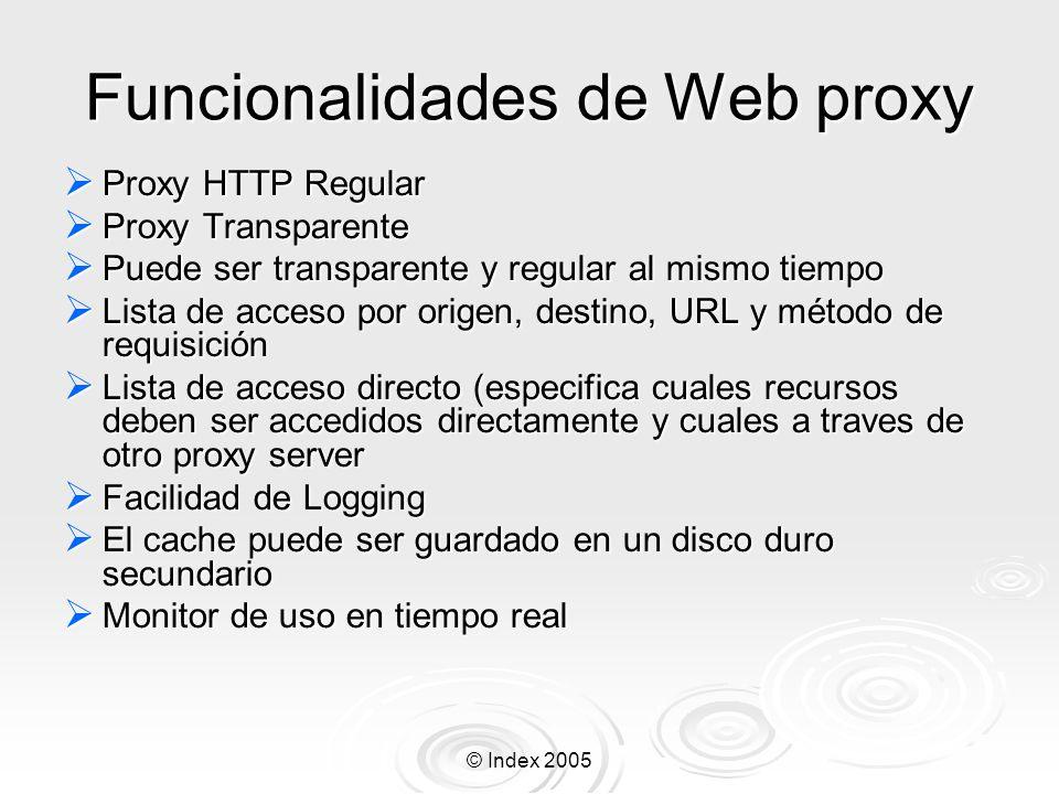© Index 2005 Funcionalidades de Web proxy Proxy HTTP Regular Proxy HTTP Regular Proxy Transparente Proxy Transparente Puede ser transparente y regular