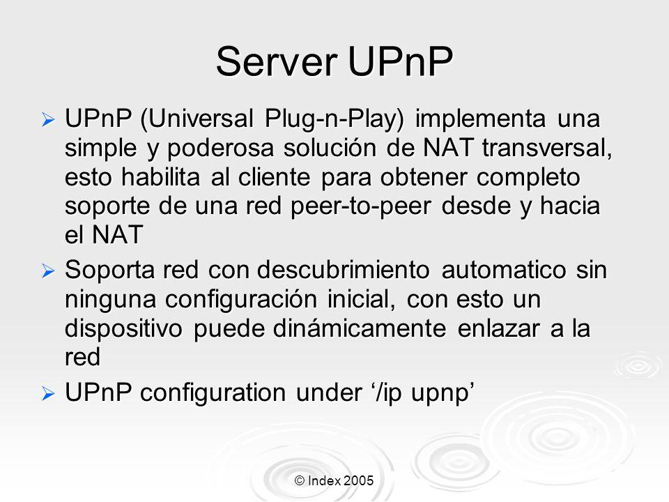 © Index 2005 Server UPnP UPnP (Universal Plug-n-Play) implementa una simple y poderosa solución de NAT transversal, esto habilita al cliente para obte