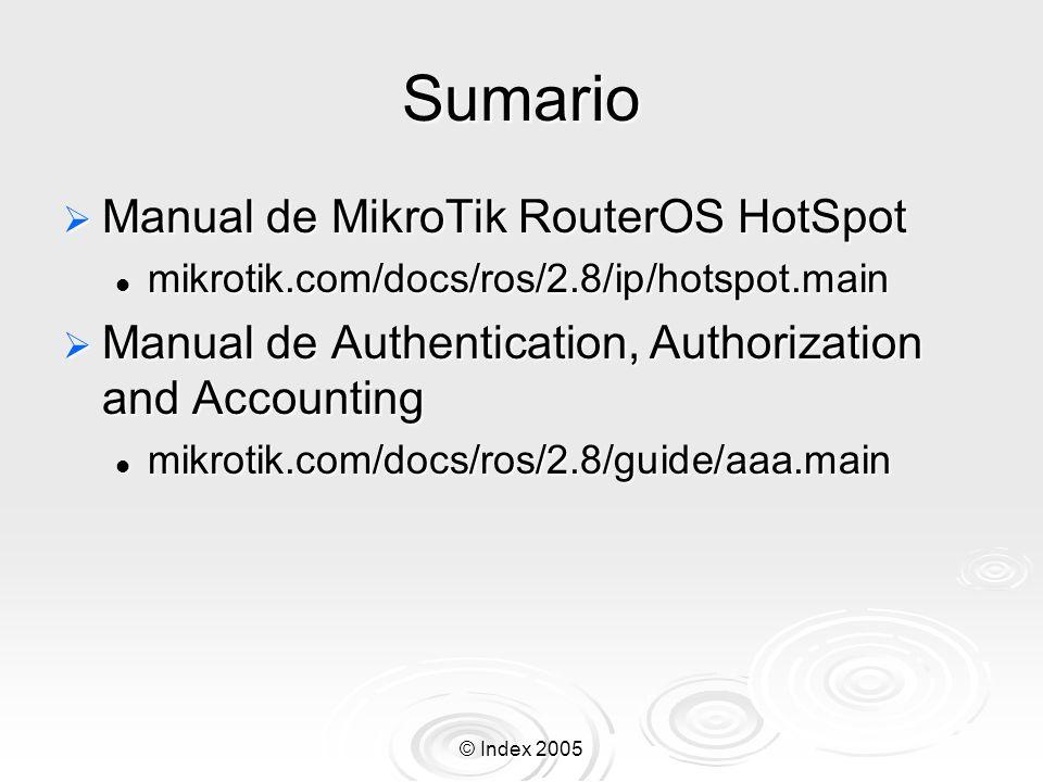 © Index 2005 Sumario Manual de MikroTik RouterOS HotSpot Manual de MikroTik RouterOS HotSpot mikrotik.com/docs/ros/2.8/ip/hotspot.main mikrotik.com/do