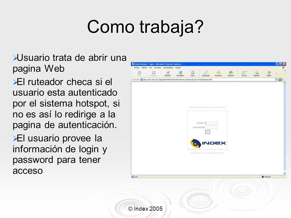 © Index 2005 Como trabaja? Usuario trata de abrir una pagina Web Usuario trata de abrir una pagina Web El ruteador checa si el usuario esta autenticad
