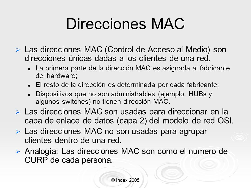 © Index 2005 Direcciones MAC Las direcciones MAC (Control de Acceso al Medio) son direcciones únicas dadas a los clientes de una red. Las direcciones