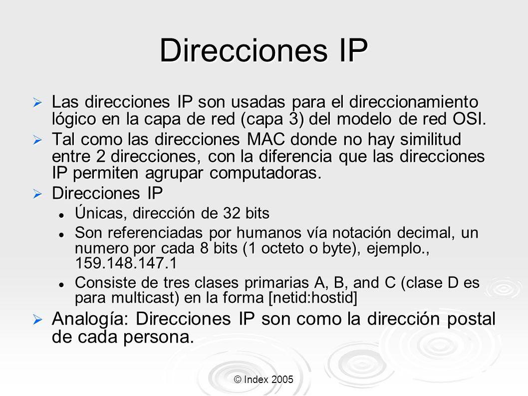 © Index 2005 Direcciones IP Las direcciones IP son usadas para el direccionamiento lógico en la capa de red (capa 3) del modelo de red OSI. Las direcc
