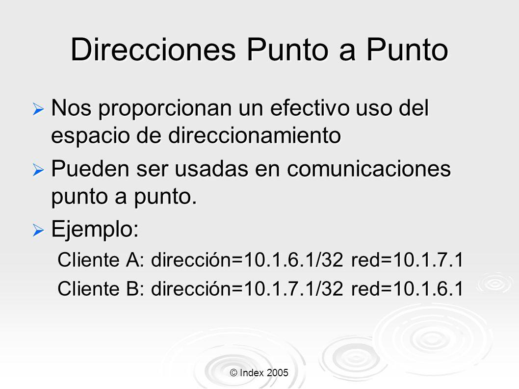 © Index 2005 Direcciones Punto a Punto Nos proporcionan un efectivo uso del espacio de direccionamiento Nos proporcionan un efectivo uso del espacio d