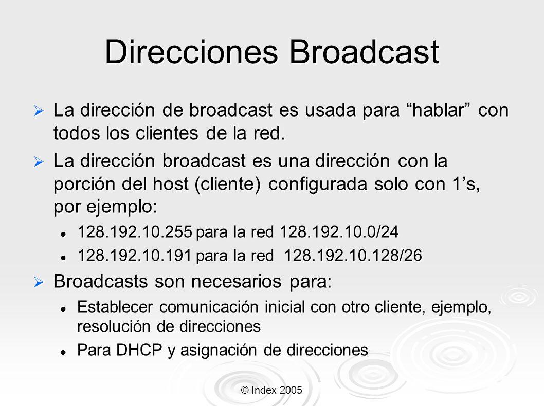© Index 2005 Direcciones Broadcast La dirección de broadcast es usada para hablar con todos los clientes de la red. La dirección de broadcast es usada