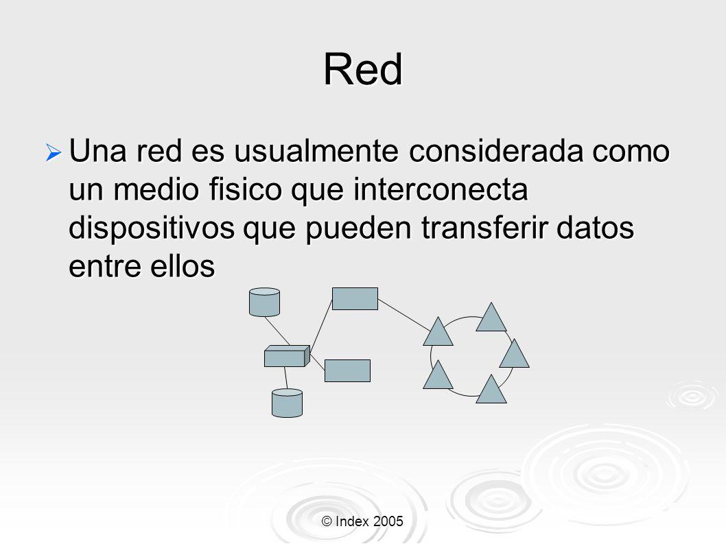 © Index 2005 Red Una red es usualmente considerada como un medio fisico que interconecta dispositivos que pueden transferir datos entre ellos Una red