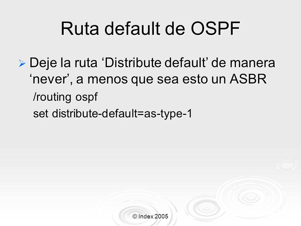 © Index 2005 Ruta default de OSPF Deje la ruta Distribute default de manera never, a menos que sea esto un ASBR Deje la ruta Distribute default de man