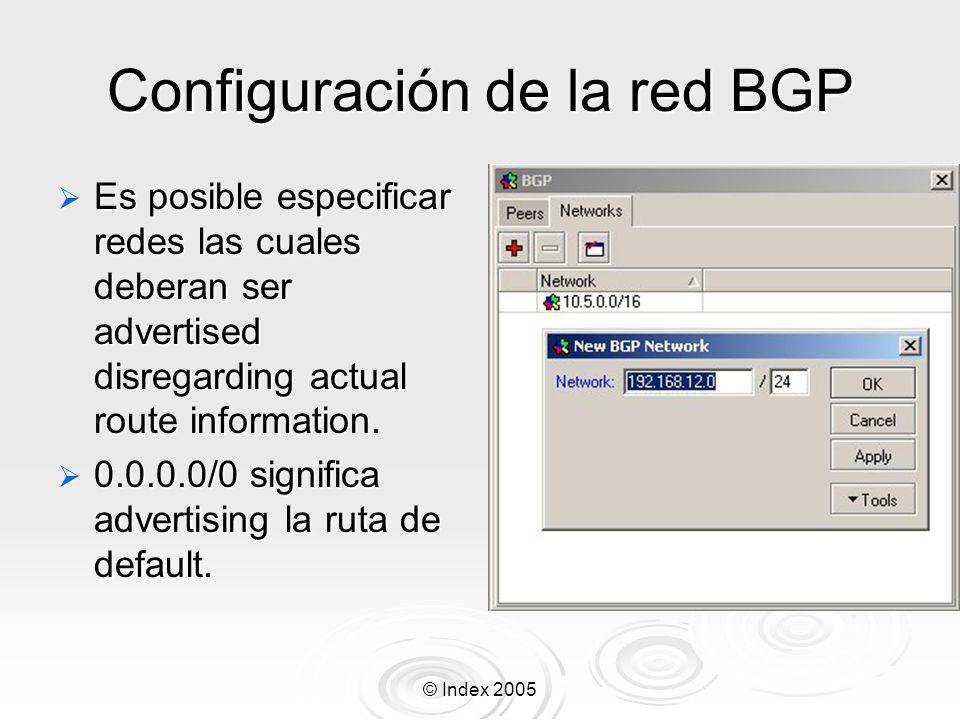 © Index 2005 Configuración de la red BGP Es posible especificar redes las cuales deberan ser advertised disregarding actual route information. Es posi