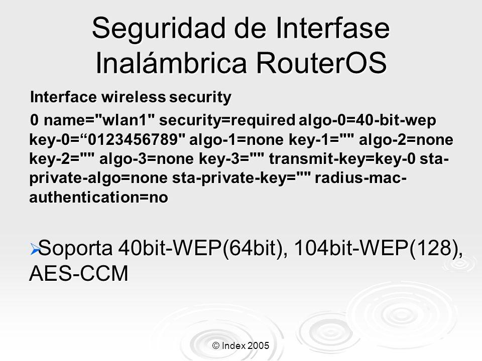 © Index 2005 Seguridad de Interfase Inalámbrica RouterOS Interface wireless security 0 name=