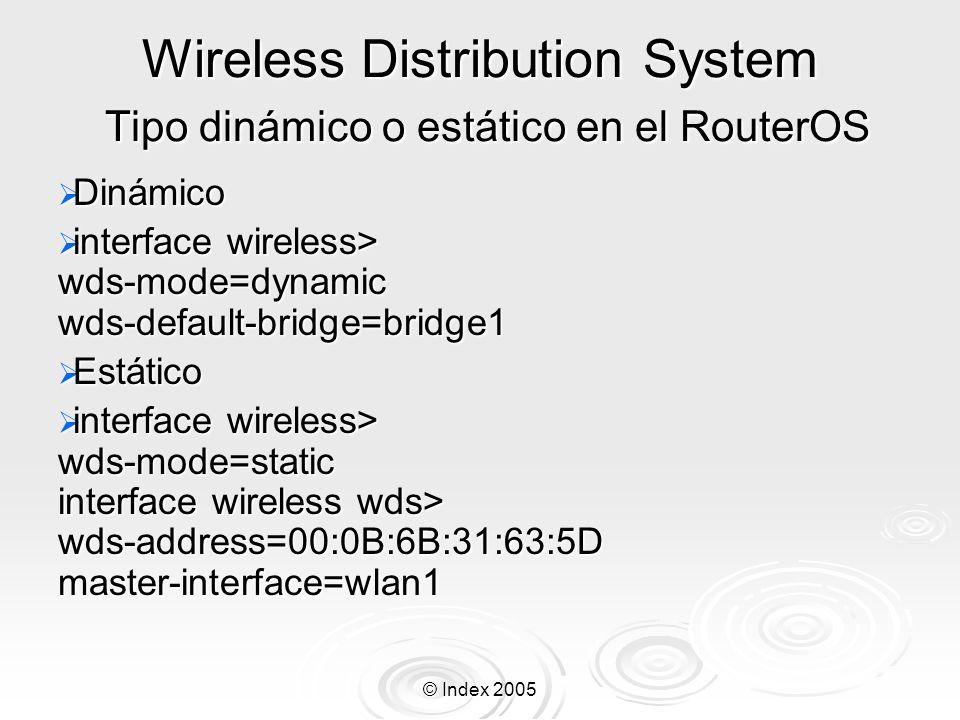© Index 2005 Wireless Distribution System Tipo dinámico o estático en el RouterOS Dinámico Dinámico interface wireless> wds-mode=dynamic wds-default-b