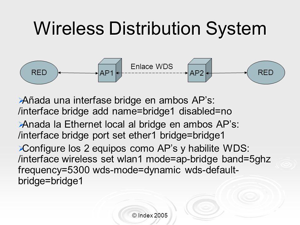 © Index 2005 Wireless Distribution System Añada una interfase bridge en ambos APs: /interface bridge add name=bridge1 disabled=no Añada una interfase