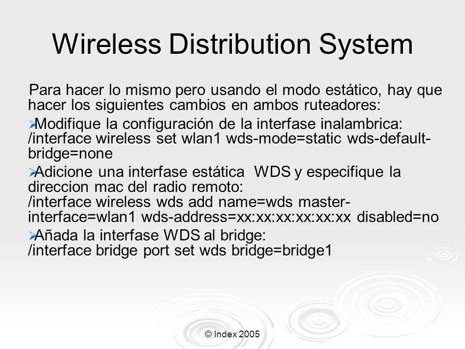 © Index 2005 Wireless Distribution System Para hacer lo mismo pero usando el modo estático, hay que hacer los siguientes cambios en ambos ruteadores: