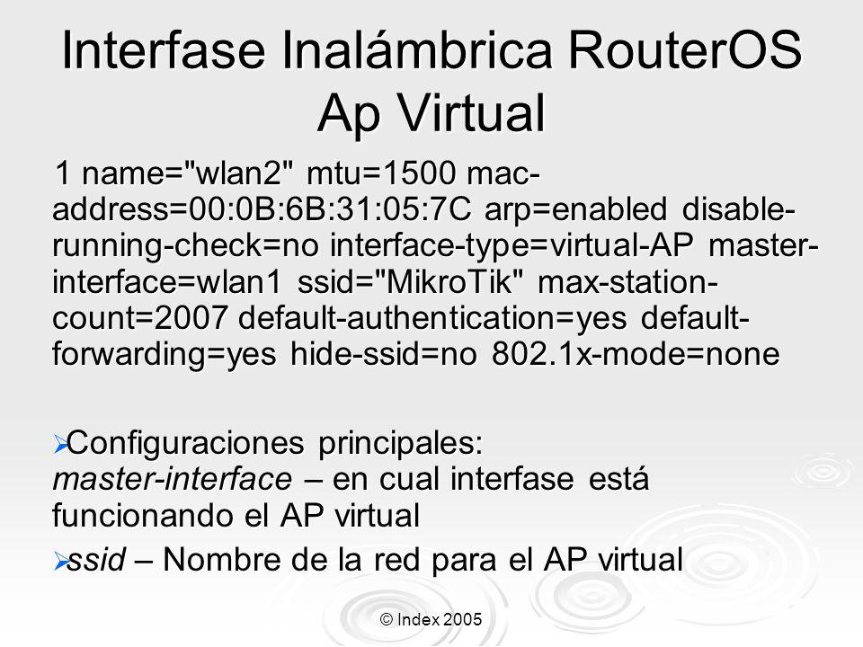 © Index 2005 Interfase Inalámbrica RouterOS Ap Virtual 1 name=