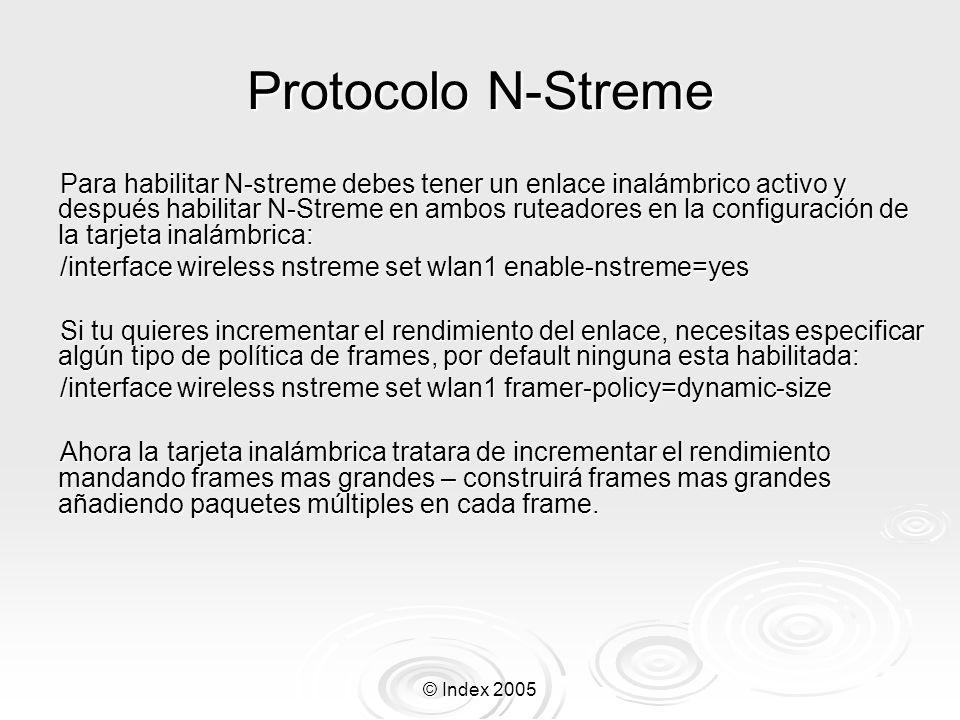 © Index 2005 Protocolo N-Streme Para habilitar N-streme debes tener un enlace inalámbrico activo y después habilitar N-Streme en ambos ruteadores en l