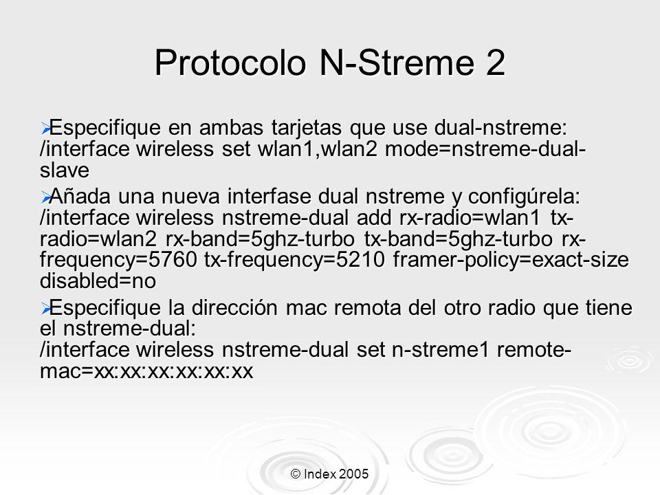 © Index 2005 Protocolo N-Streme 2 Especifique en ambas tarjetas que use dual-nstreme: /interface wireless set wlan1,wlan2 mode=nstreme-dual- slave Esp