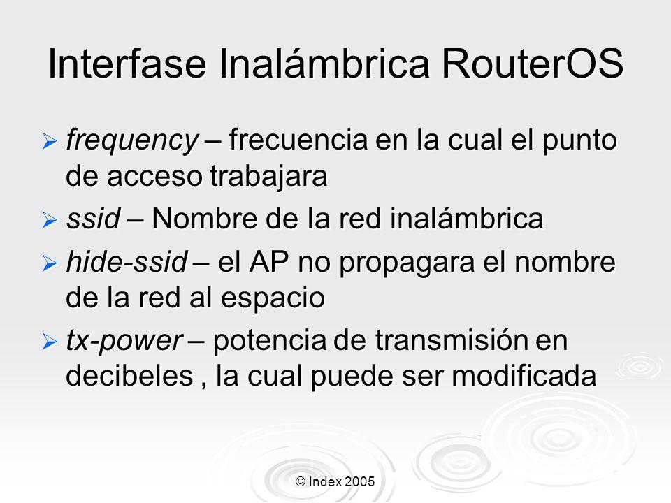 © Index 2005 Interfase Inalámbrica RouterOS frequency – frecuencia en la cual el punto de acceso trabajara frequency – frecuencia en la cual el punto